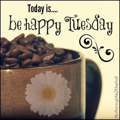 Tuesday Is Today today is be happy tuesday pictures photos and images for
