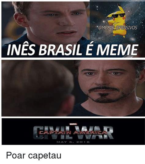 Meme E - memis ofensivos ines brasil e meme poar capetau meme