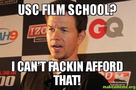 Documentary Meme - usc film school i can t fackin afford that make a meme
