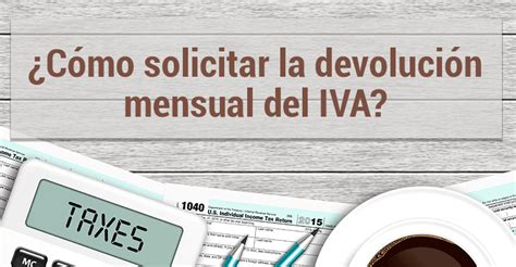 requisitos de devolucion de iva 2016 191 c 243 mo se puede solicitar la devoluci 243 n mensual del iva