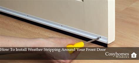 weatherstripping front door how to install weather stripping around your front door
