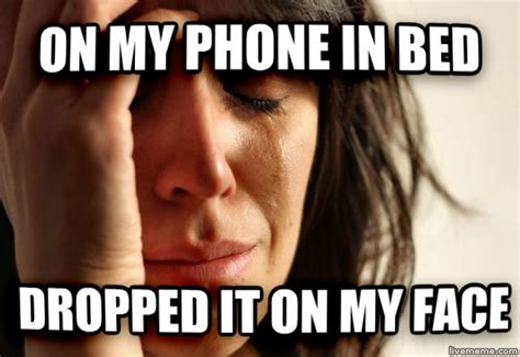 Meme Phone Falling On Face - livememe com first world problems