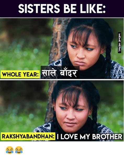 I Love My Brother Meme - sisters be like whole year gig rakshyaban dhani love my brother be like meme on sizzle