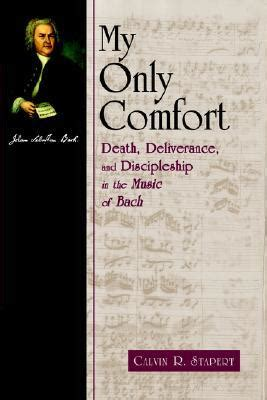 songs of comfort in death my only comfort death deliverance and discipleship in