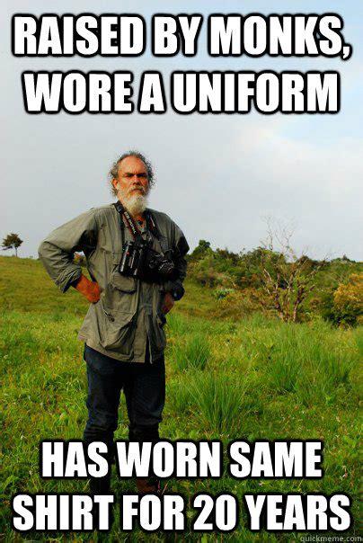 Same Shirt Meme - raised by monks wore a uniform has worn same shirt for 20 years frank joyce tropical