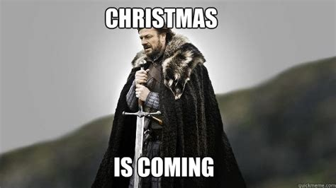 Christmas Is Coming Meme - christmas is coming ned stark winter is coming quickmeme