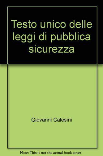 testo unico leggi pubblica sicurezza testo unico delle leggi di pubblica sicurezza libro