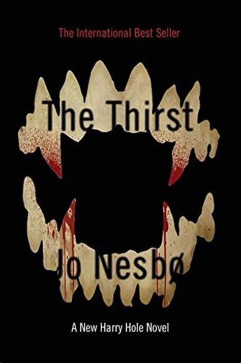the thirst harry hole 1911215280 the thirst harry hole 11 by jo nesb 248 reviews discussion bookclubs lists