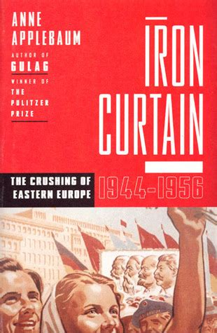 iron curtain the crushing of eastern europe iron curtain the crushing of eastern europe 1944 1956 by