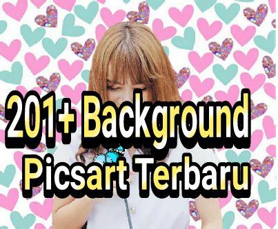 kumpulan tutorial picsart 201 background picsart terbaru untuk edit foto