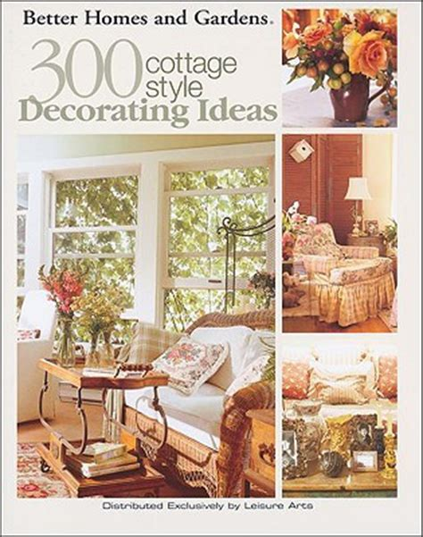 better homes and gardens decorating ideas better homes and gardens 300 cottage style decorating