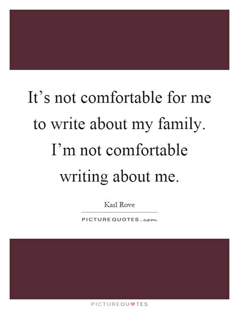 It S Not Comfortable For Me To Write About My Family I M