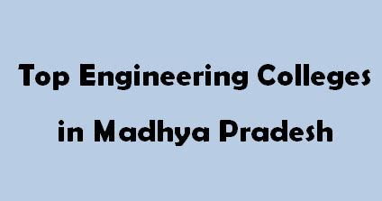 Top 5 Mba Colleges In Bhopal by Top Engineering Colleges In Madhya Pradesh 2015 2016