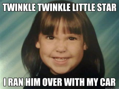 Erin Meme - twinkle twinkle little star i ran him over with my car