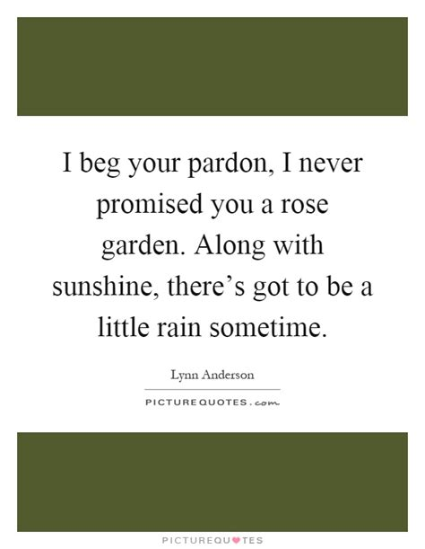 Never Promised You A Garden by I Beg Your Pardon I Never Promised You A Garden Along Picture Quotes
