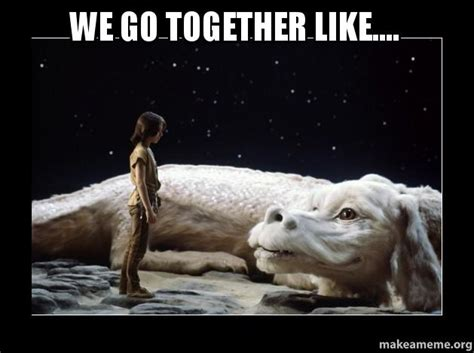 We Go Together Meme - we go together like make a meme