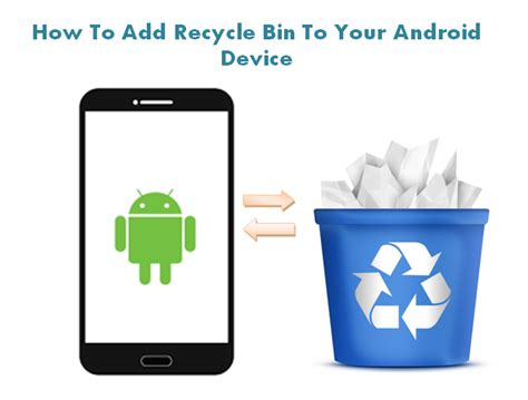 recycle bin android how to add recycle bin to your android device