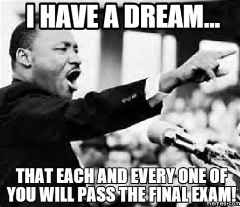 I Have A Dream Meme - i have a dream that each and every one of you will pass