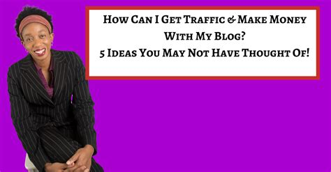 how can i get traffic make money with my 5 ideas