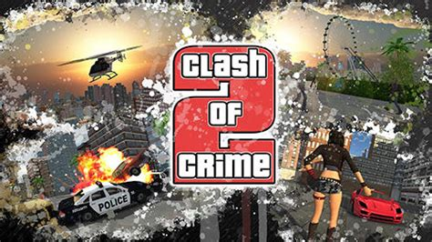 clash of 2 apk clash of crime 2 mad city war go apk