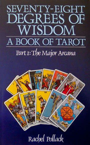 seventy eight degrees of wisdom 78 degrees of wisdom seventy eight degrees of wisdom a book of tarot part 1 the major arcana