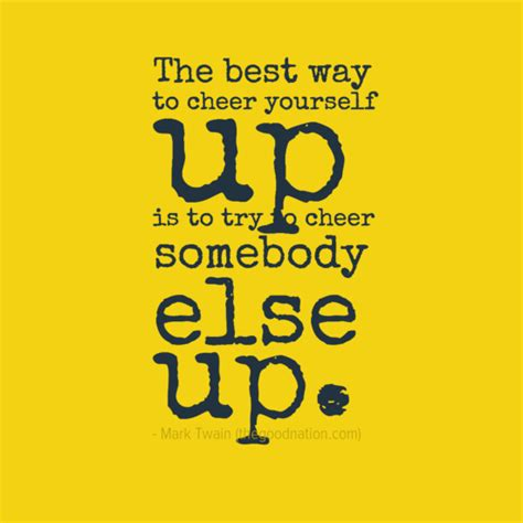7 Ways To Cheer Up Your Family by Quotes Best Way To Cheer Yourself Up Is Cheer