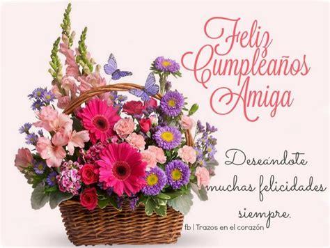 imagenes feliz cumpleaños amiga con flores 17 mejores ideas sobre feliz cumplea 241 os amiga en pinterest