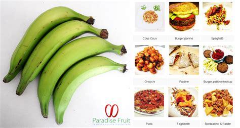 cucinare platano come usare il platano verde in cucina paradise fruit