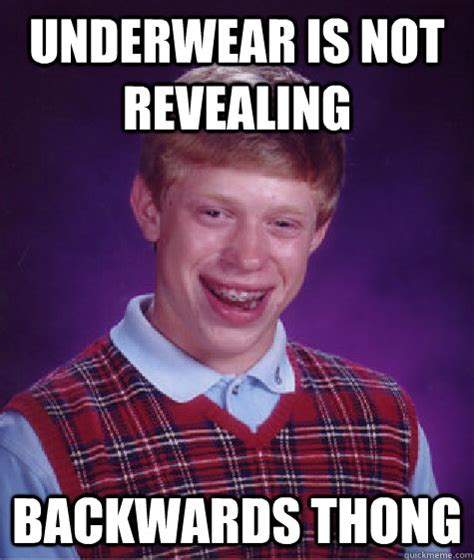 Thong Meme - underwear is not revealing backwards thong bad luck