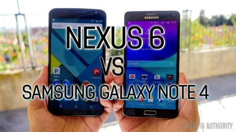 Nexus 6 Vs Samsung Galaxy Note 4 Samsung Galaxy Note 4 Android Authority
