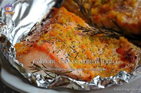 cucinare il salmone fresco al forno salmone con verdure cooking giulia