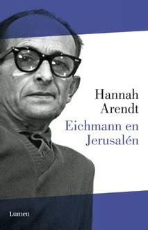 libro eichmann en jerusaln frases de quot eichmann en jerusal 233 n un estudio sobre la banalidad del mal quot frases libro mundi