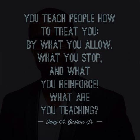 you have to teach people how to treat you business insider tony a gaskins jr on twitter quot you teach people how to