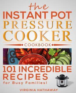 101 electric pressure cooker recipes 101 delicious recipes for your electric pressure cooker books the instant pot pressure cooker cookbook 101
