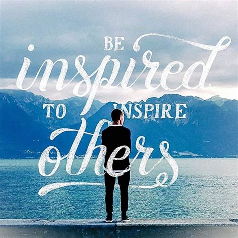 Who Inspire by Be Inspired To Inspire Others On Inspirationde