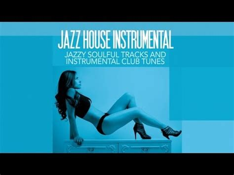 house jazz music top acid jazz and chill out music jazz house instrumental jazzy soulful tracks and