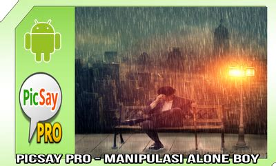 tutorial manipulasi picsay pro tutorial edit foto picsay pro alone boy manipulation