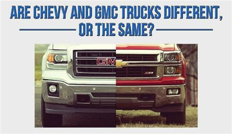 gmc and chevy the same chevy silverado gmc same or different
