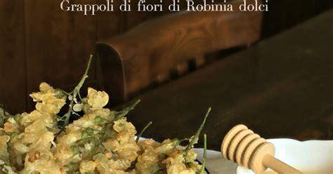 fiori di robinia ricette grappoli di fiori di robinia dolci in frittura delicata