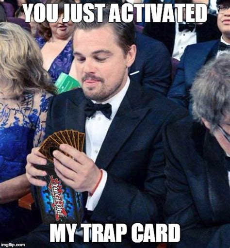 You Ve Activated My Trap Card Meme - what is dead may never die but rises again harder and
