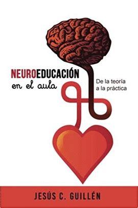 neuroeducacin en el aula 1548138290 neuroeducacin en el aula de la teora a la prctica jesus guillen libro en papel 9781548138295