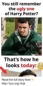 Harry potter meme you still remember the ugly one of harry potter