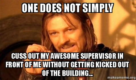 Supervisor Meme - one does not simply cuss out my awesome supervisor in