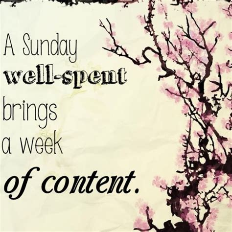 Sunday Quotes A Sunday Well Spent Brings A Week Of Content Sunday