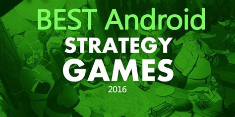 best strategy android best android strategy of 2016 goandroid