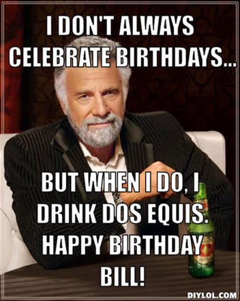 I Don T Always Meme Generator - dos equis birthday quotes funny quotesgram