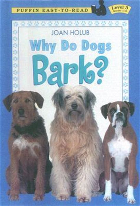 why does my dog bark when i leave the house dog barks when why do dogs bark by joan holub reviews discussion