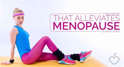 menopause the basics always new 7 yoga moves that alleviates menopause symptoms new york