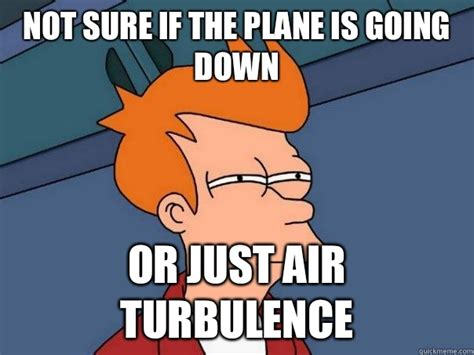 Going Down Meme - not sure if the plane is going down or just air turbulence