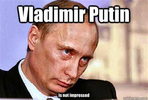Vladimir Putin Memes - vladimir putin is not impressed vladimir putin is not